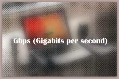 About Gbps (Gigabits per second)
