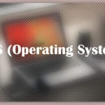 About OS (Operating System)