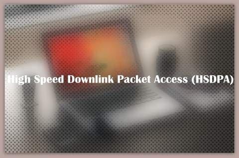 High Speed Downlink Packet Access (HSDPA)
