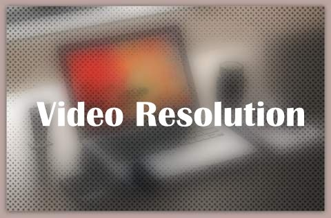 About Video Resolution