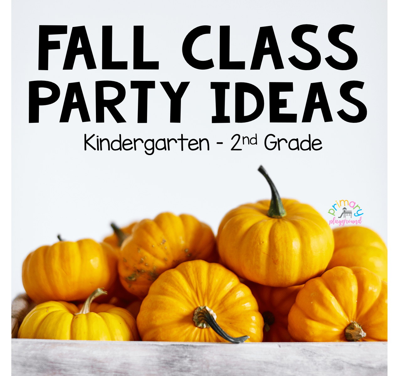 Fall Class Party Ideas Kindergarten 2nd Grade Primary Playground