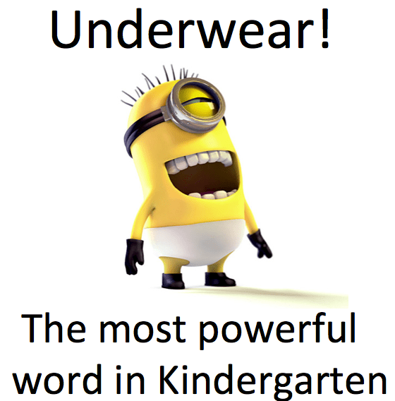 Underwear! The most powerful word in kindergarten.