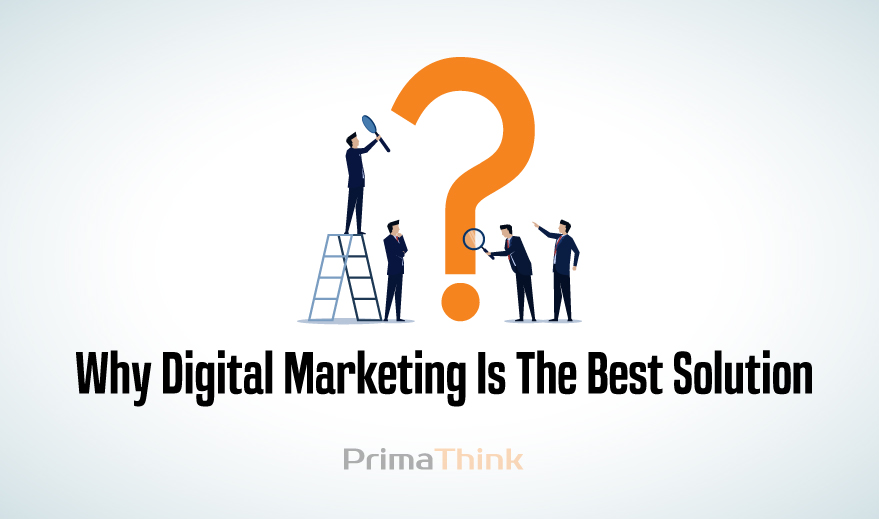 Why Digital Marketing Is The Best Solution