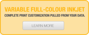Variiable Full-Colour Inkjet - Complete Print Customization Pulled From Your Data