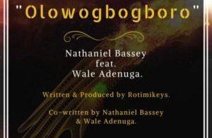 Nathaniel Bassey Ft. Wale Adenuga – Olowogbogboro