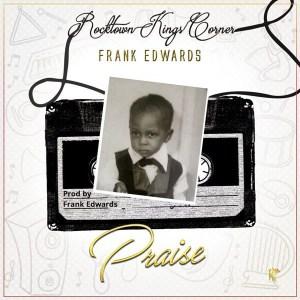 Frank Edwards – Praise