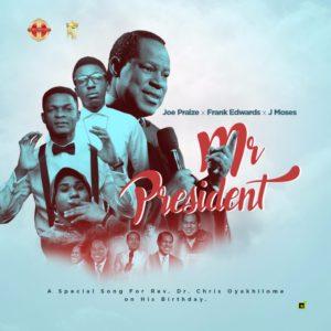 Joe Praize Ft. Frank Edwards x J Moses – Mr President