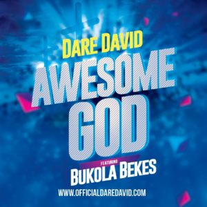 Dare David Ft. Bukola Bekes – Awesome God