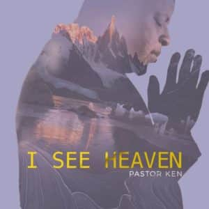 Pastor Ken – I See Heaven