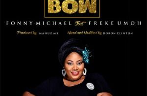 Free Download Fonny Michael – We Bow (ft. Freke Umoh) (2017).