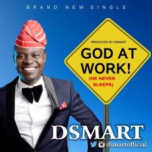 Free mp3 Download DSmart – God At Work (He Never Sleeps) 2017