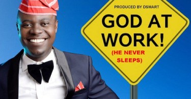 Free mp3 Download DSmart – God At Work (He Never Sleeps) 2017