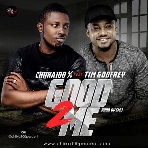 Free Mp3 Download v Chiika 100 Percent – Good 2 Me (feat. Tim Godfrey) 2017