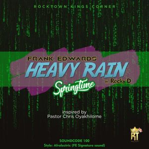 Frank Edwards – Heavy Rain (Spring Time) Feat Recky D