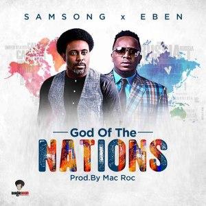 [Lyrics] God Of The Nations By Samsong (Ft. Eben)
