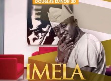 Free Mp3 Download VIDEO: Douglas Danor – Imela 2017