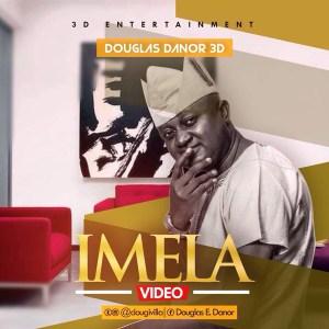 Free Mp3 Download VIDEO: Douglas Danor – Imela 2017