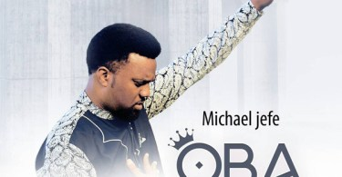 Free Mp3 Download Michael Jefe – Oba To Ga Julo (The Greatest God) 2017