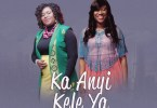 "Free Mp3 Download Suzyani – ""Ka Anyi Kele Ya""(Reloaded) Featuring Ebierem2017"