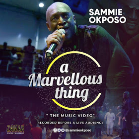 """Sammie Okposo Releases Video For His Hit Song """"A Marvellous Thing"""""""