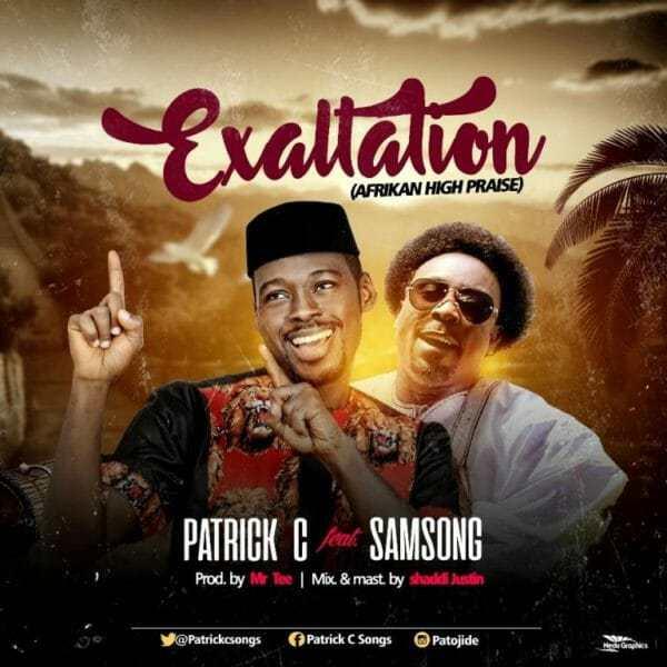 Download Music: – Exaltation Mp3 by Patrick C Ft. Samsong