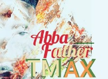 Download Music: Abba Father Mp3 by Tmax