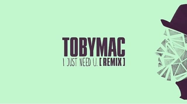 Download Music: I Just Need U (Remix) Mp3 +lyrics By TobyMac Ft. Capital Kings