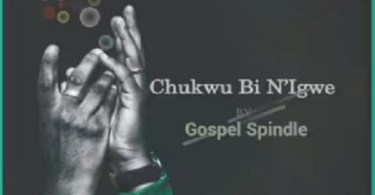 Download music: Chukwu Bi N'Igwe by Spindle