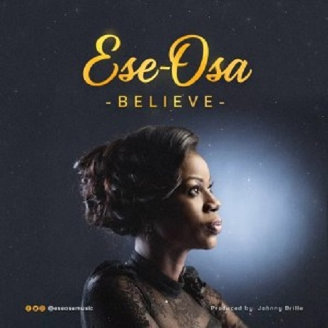 Download Music: Believe Mp3 +lyrics by Ese Osa