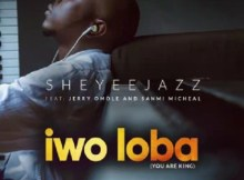 Download Music: IWO LOBA Mp3 +lyrics by Sheyeejazz feat Jerry Omole & Sanmi Michael