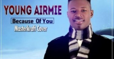 Download Music: Because Of You Mp3 by Young Airmie