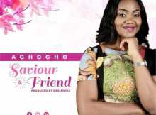 Download Music: Saviour & Friend Mp3 +Lyrics By Aghogho