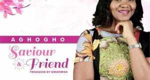 Download Music: Saviour & Friend Mp3 +Lyrics By Aghogho