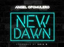 Download Music: New Dawn Mp3 By Angel Opomulero