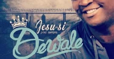 Download Music: Jesu Si Mp3 +Video by Dewale