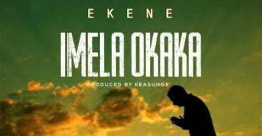 Download Music: Imela Okaka Mp3 By Ekene