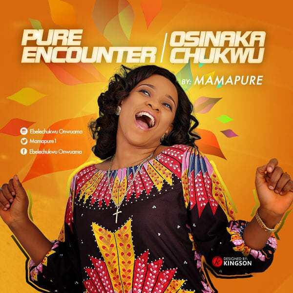 Mama Pure Releases Pure Encounter & Osinaka Chukwu (Mp3 Download)