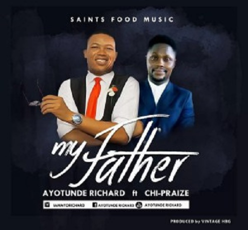 Download Music: My Father Mp3 By Ayotunde Richard Ft. Chi-Praize