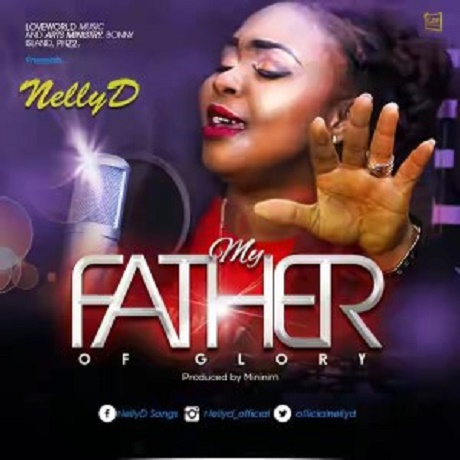 Download Music: My Father Of Glory Mp3 by NellyD