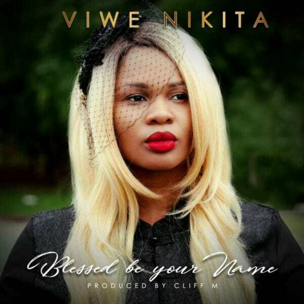 Download Music: Blessed Be Your Name Mp3 +lyrics By Viwe Nikita