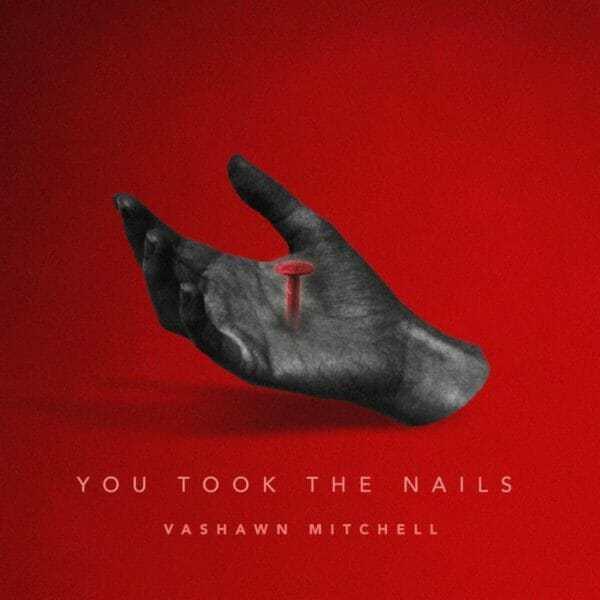 Download Music: You Took The Nails Mp3 +Lyrics Video By Vashawn Mitchell