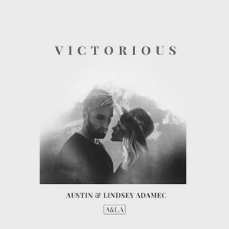 """Download Music:  Victorious"""" Mp3 By Austin & Lindsey Adamec"""