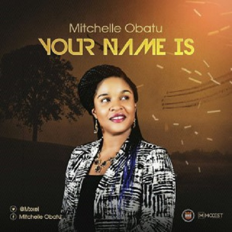 Download Music: our Name Is Mp3 by Mitchelle Obatu