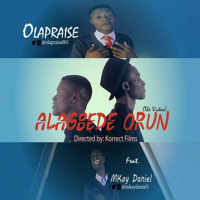 Download Music & Watch Alagbede Orun By Olapraise Ft. Mkay Daniel
