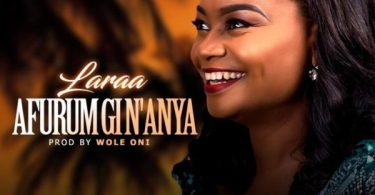 "Download Music ""Afurum Gi N'Anya"" Mp3 By Laraa"