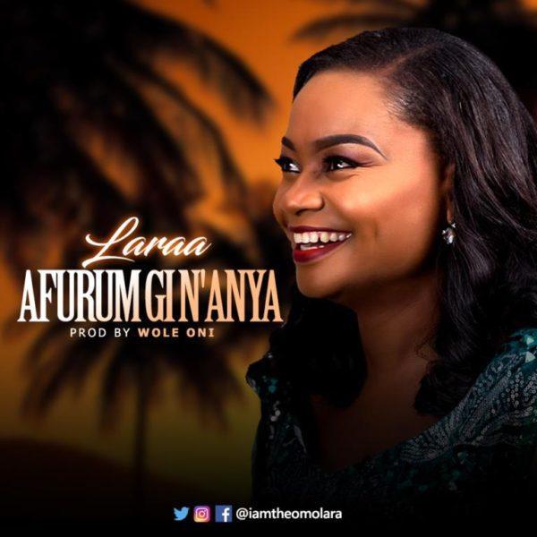 "Download Music ""Afurum Gi N'Anya"" Mp3 By Laraa"