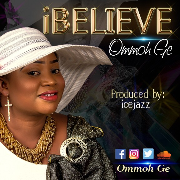 "Download Music ""I Believe"" Mp3 +Lyrics By Ommoh Ge"