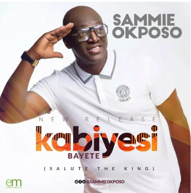 "Download Music ""Kabiyesi Bayete"" Mp3 By Sammie Okposo"