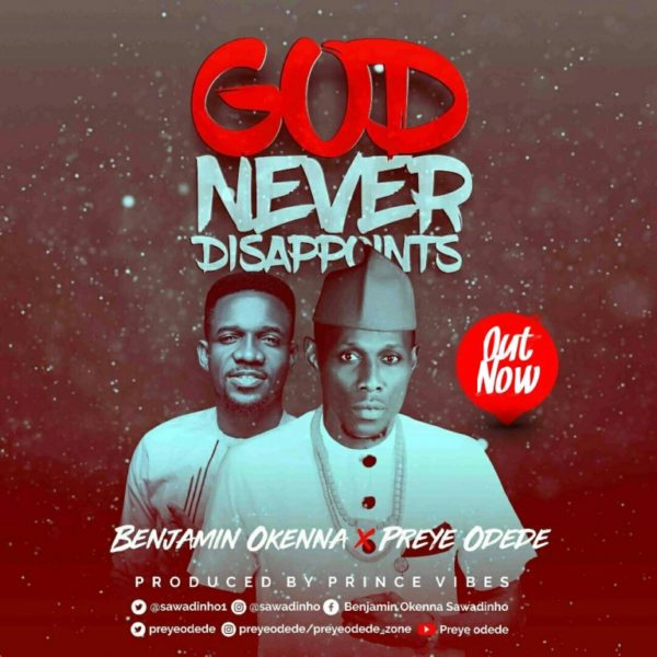 "Download Music ""God Never Disappoints"" Mp3 By Benjamin Okenna Ft. Preye Odede"