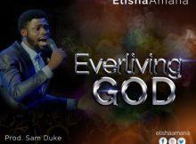 "Download Music ""Everliving God"" Mp3 By Elisha Amana"